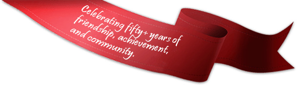 Celebrating fifty+ years of friendship, achievement, and community.